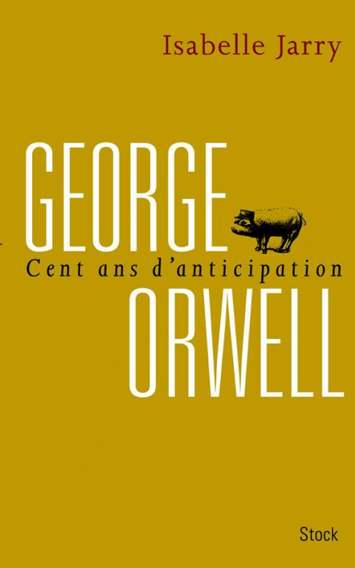 George Orwell, 100 ans d'anticipation