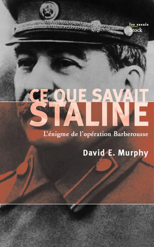 Ce que savait Staline. L'énigme de l'opération Barberousse