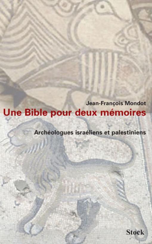 Une bible pour deux mémoires. Archéologues israéliens et palestiniens