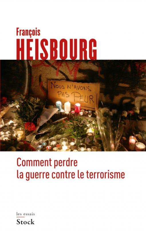 COMMENT PERDRE LA GUERRE CONTRE LE TERRORISME