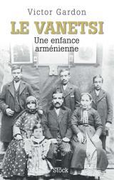 Le Vanetsi - Une enfance arménienne