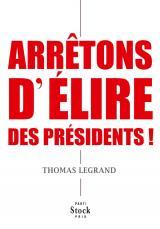 ARRETONS D ELIRE DES PRESIDENTS !